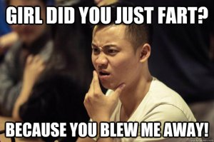 Funny-Fart-Meme-Girls-Did-You-Just-Fart-Because-You-Blew-Me-Away-Image