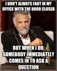 Funny-Fart-Meme-I-Dont-Always-Fart-In-My-Office-With-The-Door-Closed-Somebody-Immediately-Comes-In-To-Ask-A-Question-Picture